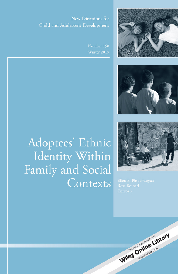 Rosa Rosnati Adoptees' Ethnic Identity Within Family and Social Contexts. New Directions for Child and Adolescent Development, Number 150 religion culture and identity