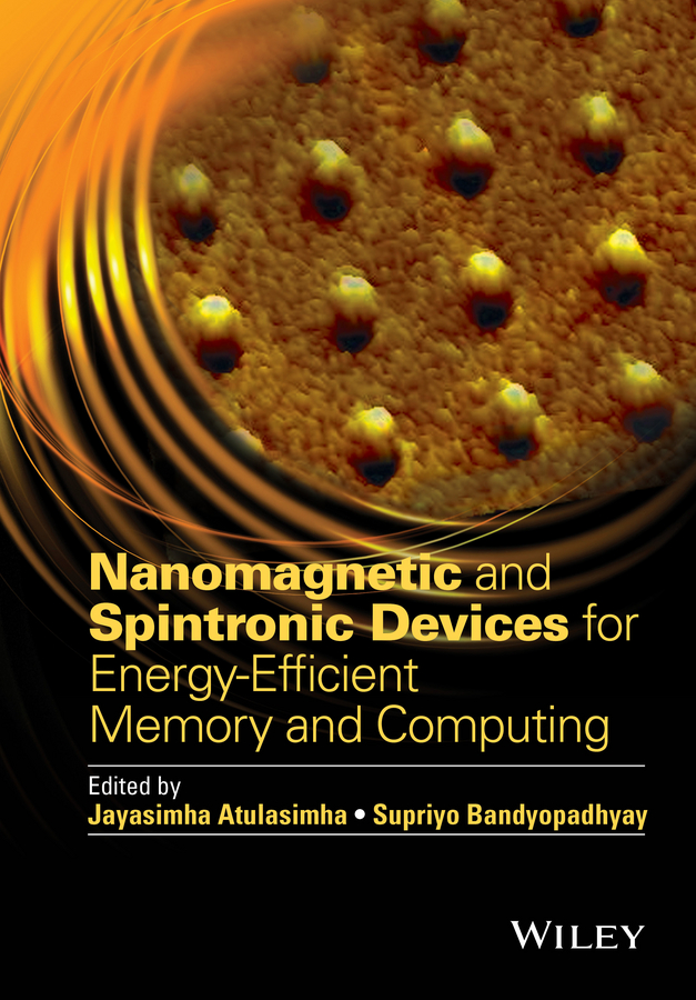 Supriyo Bandyopadhyay Nanomagnetic and Spintronic Devices for Energy-Efficient Memory and Computing