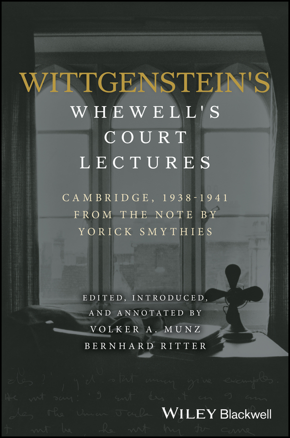 Volker Munz Wittgenstein's Whewell's Court Lectures. Cambridge, 1938 - 1941, From the Notes by Yorick Smythies henry reuben rose good sense in religion eleven lectures