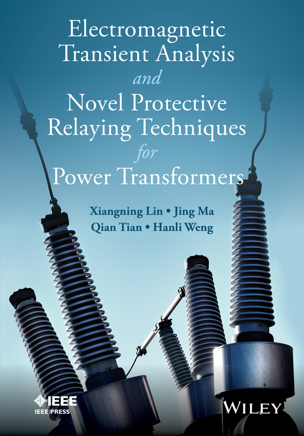 Xiangning Lin Electromagnetic Transient Analysis and Novel Protective Relaying Techniques for Power Transformers 1 50w ei ferrite core input 220v 50hz vertical mount electric power transformer output 6vac 0 6vac
