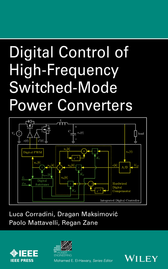 Luca Corradini Digital Control of High-Frequency Switched-Mode Power Converters teuvo suntio power electronic converters dynamics and control in conventional and renewable energy applications