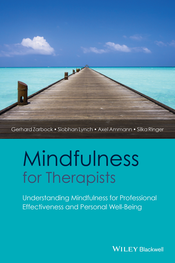 Gerhard Zarbock Mindfulness for Therapists. Understanding Mindfulness for Professional Effectiveness and Personal Well-Being