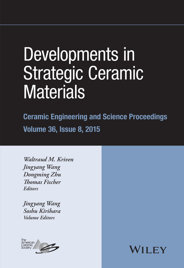 Thomas Fischer Developments in Strategic Ceramic Materials. A Collection of Papers Presented at the 39th International Conference on Advanced Ceramics and Composites, January 25-30, 2015, Daytona Beach, Florida