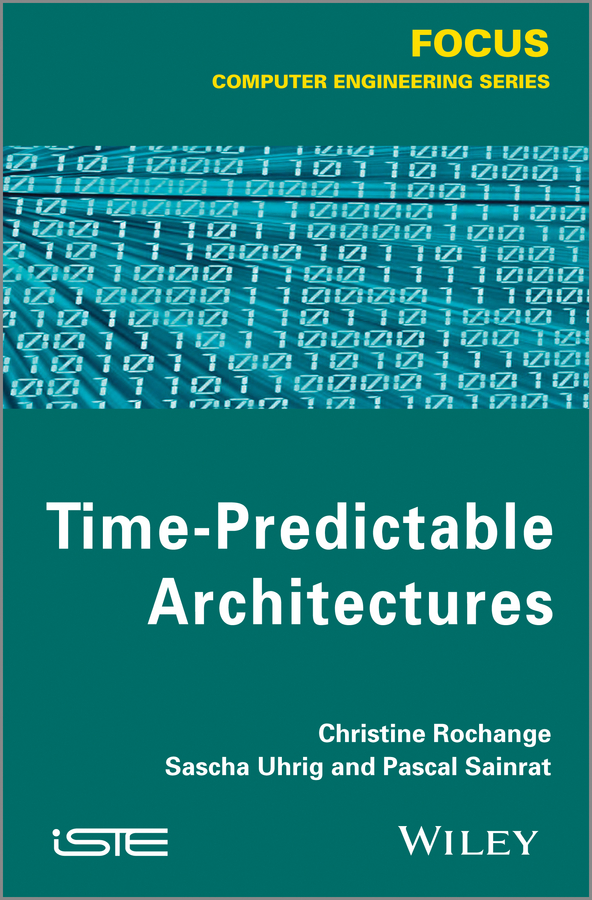Christine Rochange Time-Predictable Architectures dsp software development techniques for embedded and real time systems