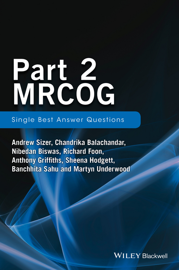 Anthony Griffiths Part 2 MRCOG: Single Best Answer Questions w wolstenholme the question