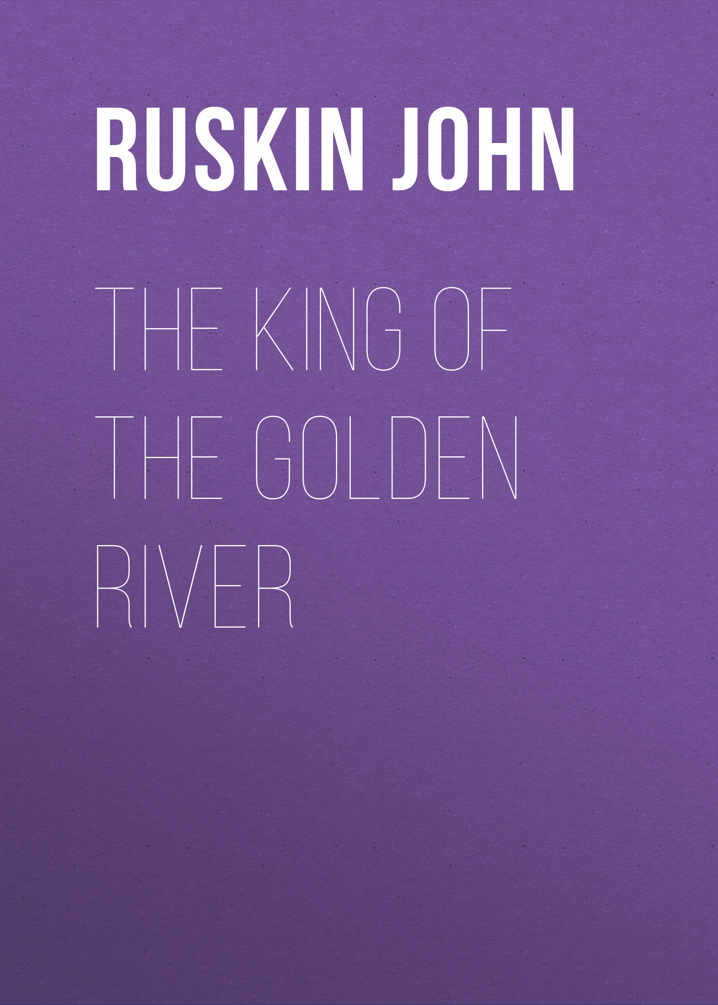 Ruskin John The King of the Golden River ruskin john the poetry of architecture