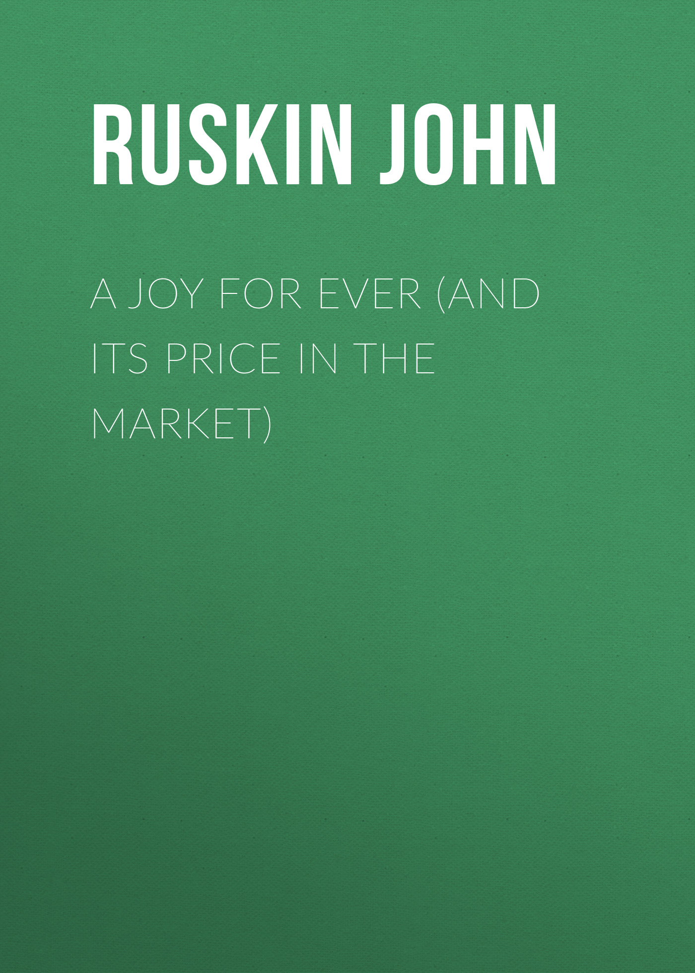 купить Ruskin John A Joy For Ever (and Its Price in the Market) по цене 0 рублей