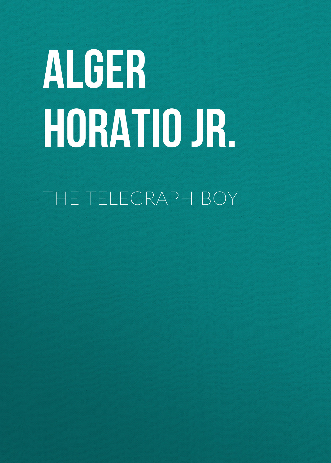 Alger Horatio Jr. The Telegraph Boy цена