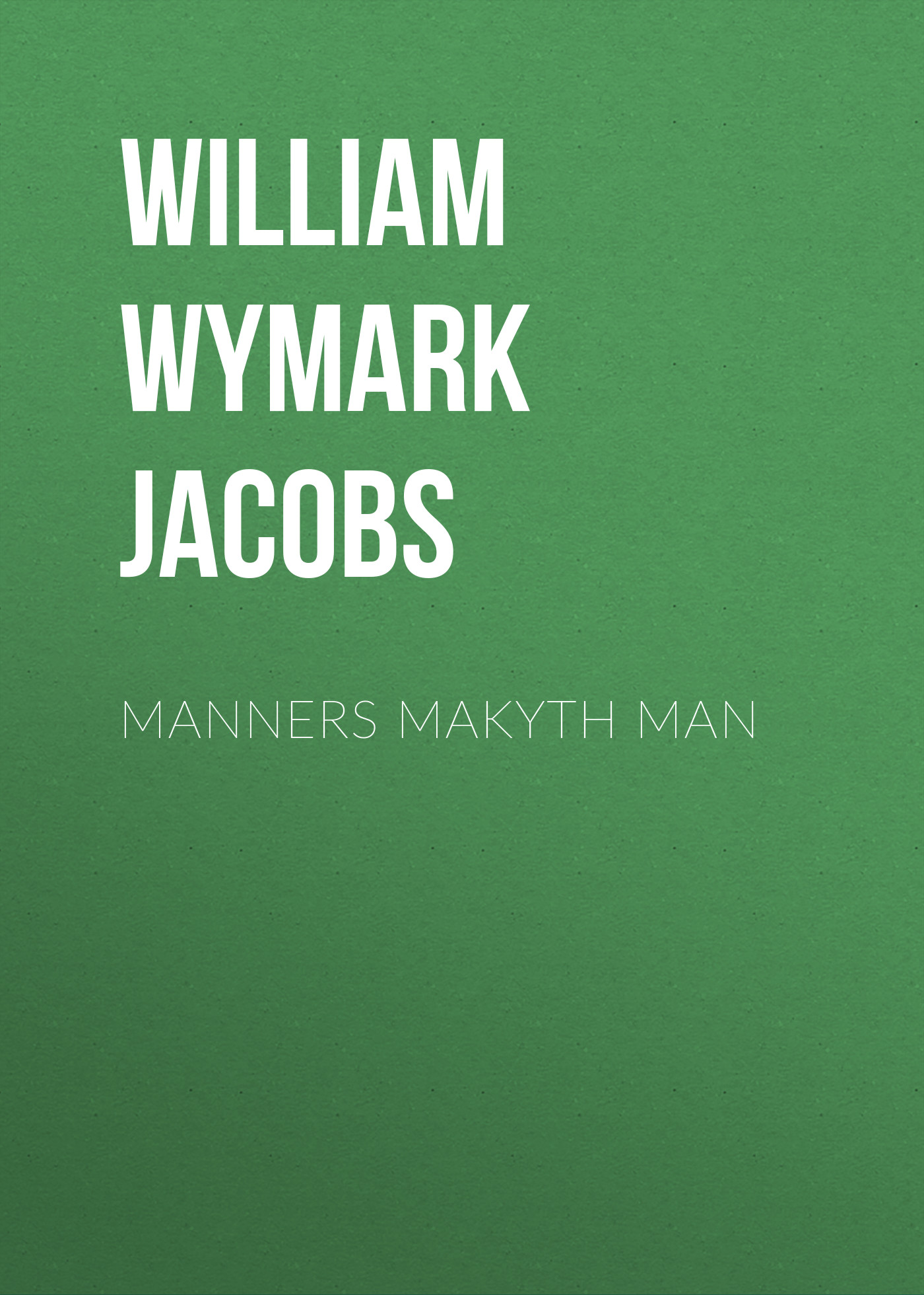 William Wymark Jacobs Manners Makyth Man цены