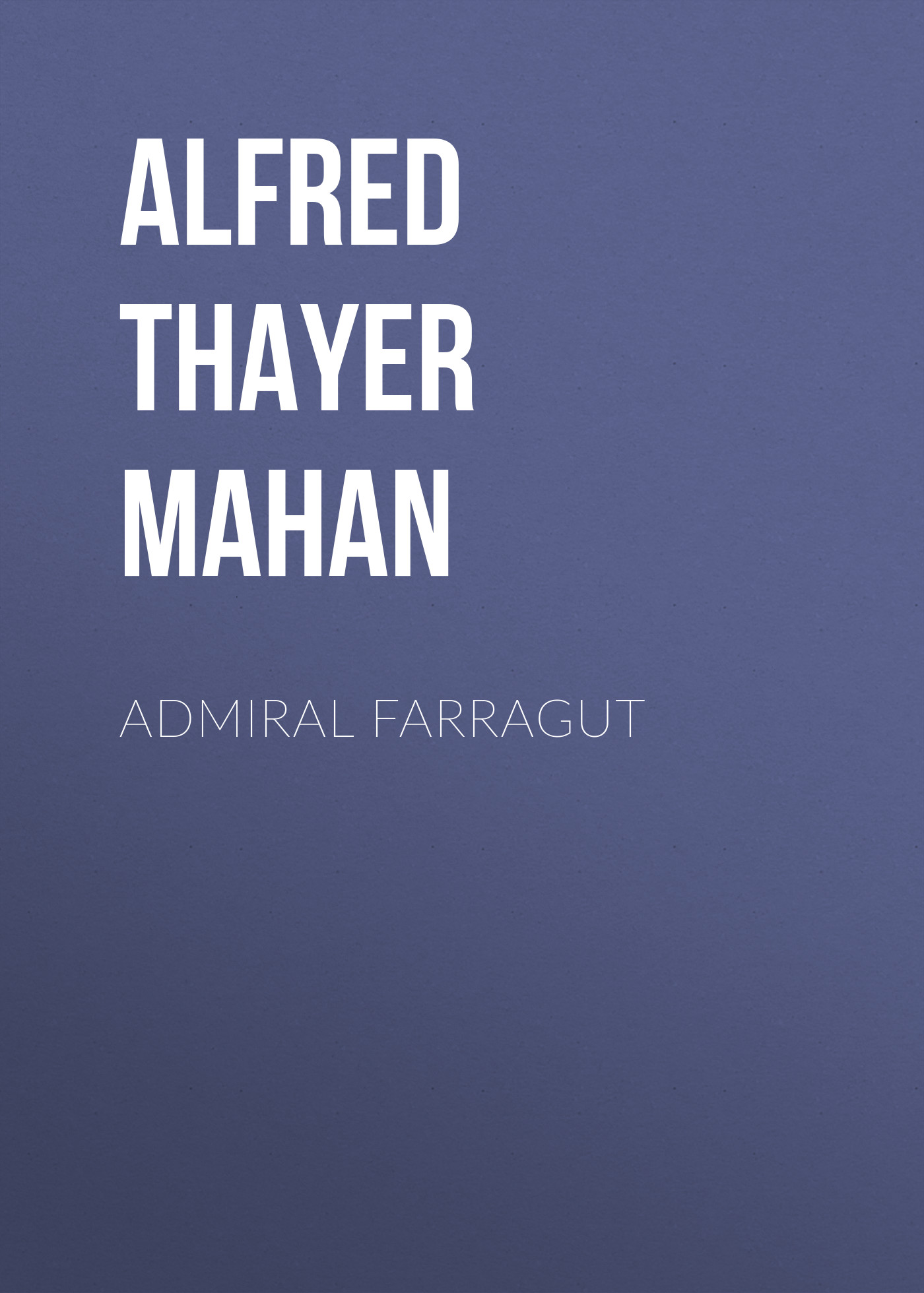 Alfred Thayer Mahan Admiral Farragut alfred thayer mahan from sail to steam recollections of naval life