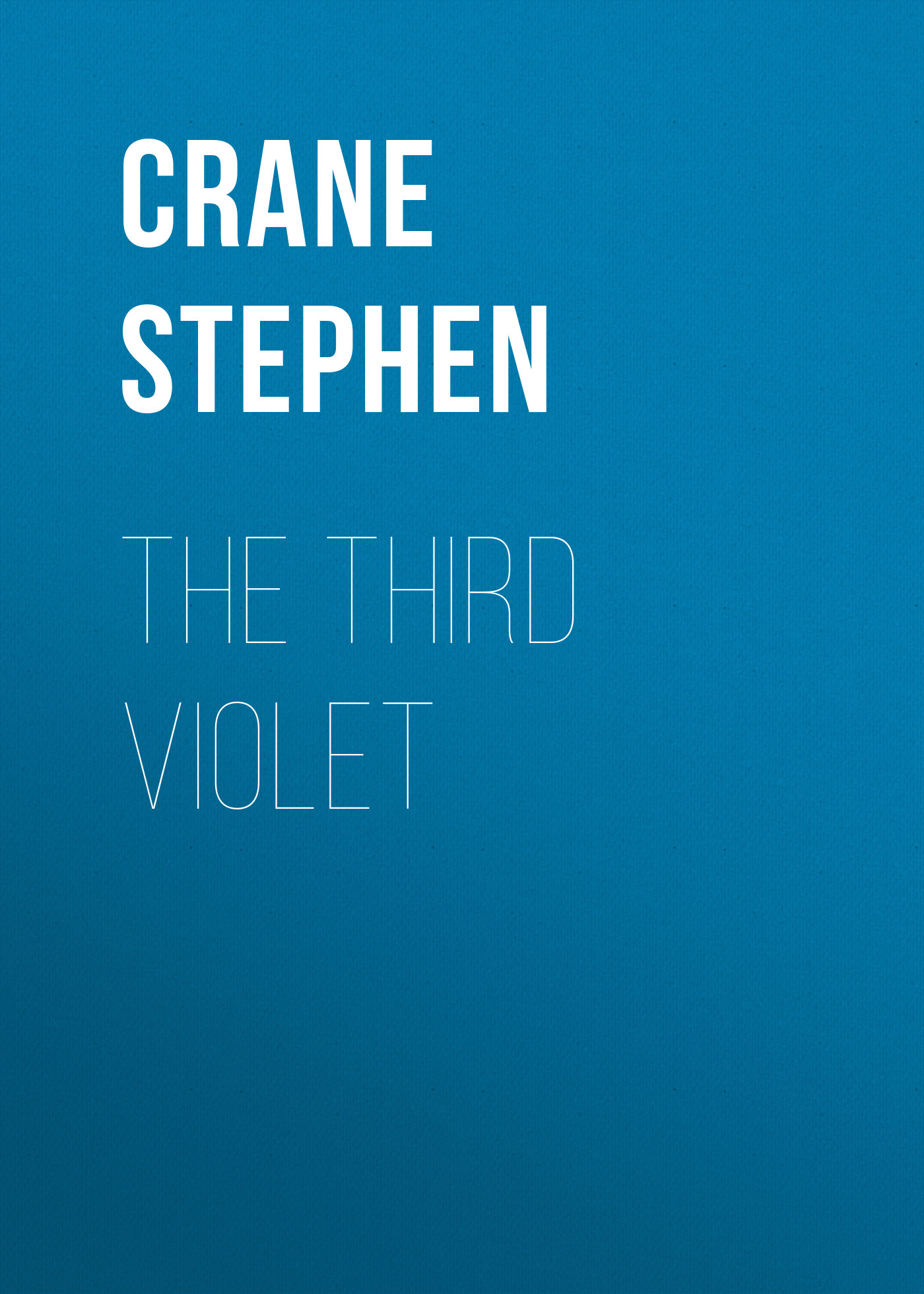 Crane Stephen The Third Violet stephen crane the open boat