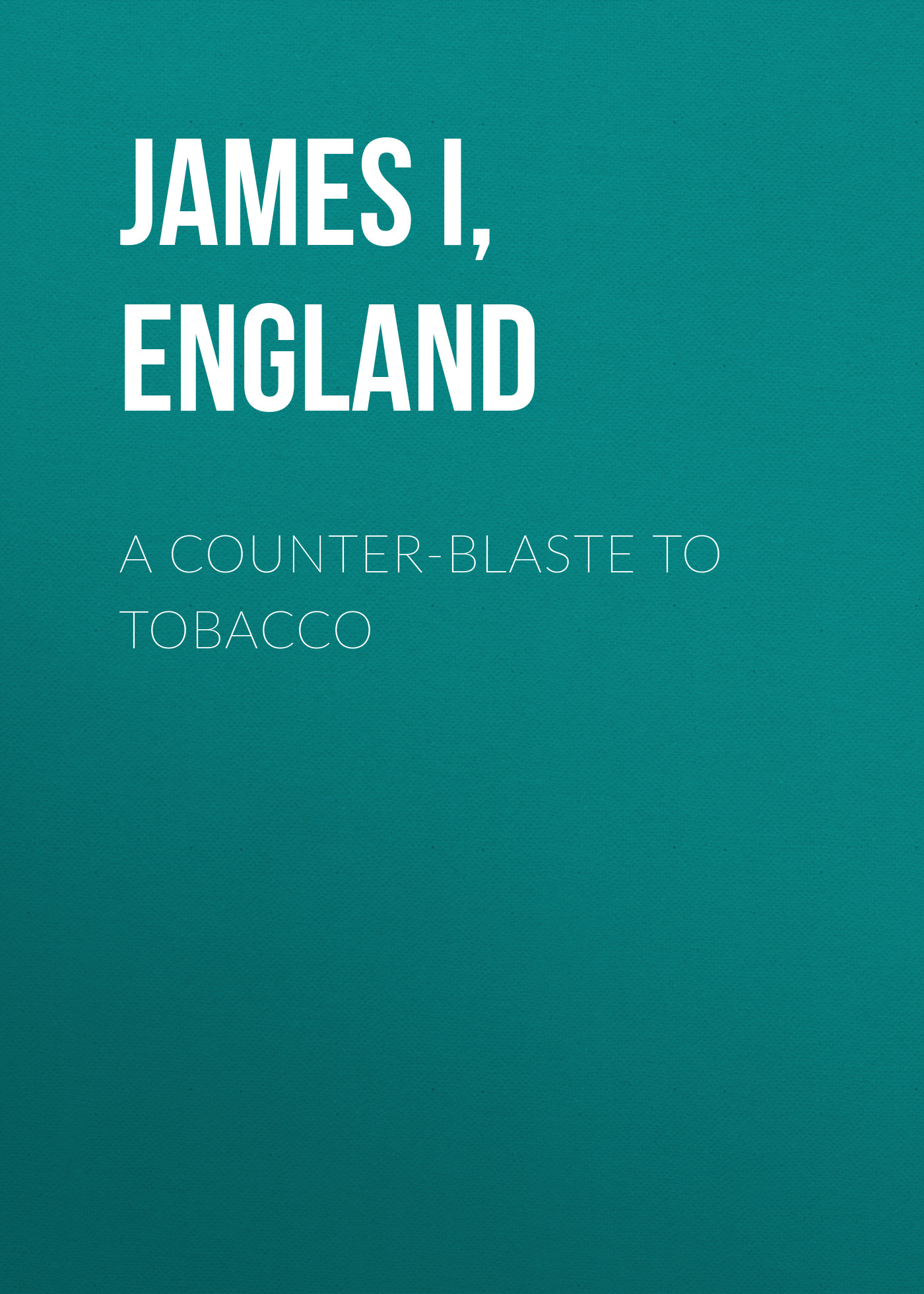 James I, King of England A Counter-Blaste to Tobacco counter ct6s i