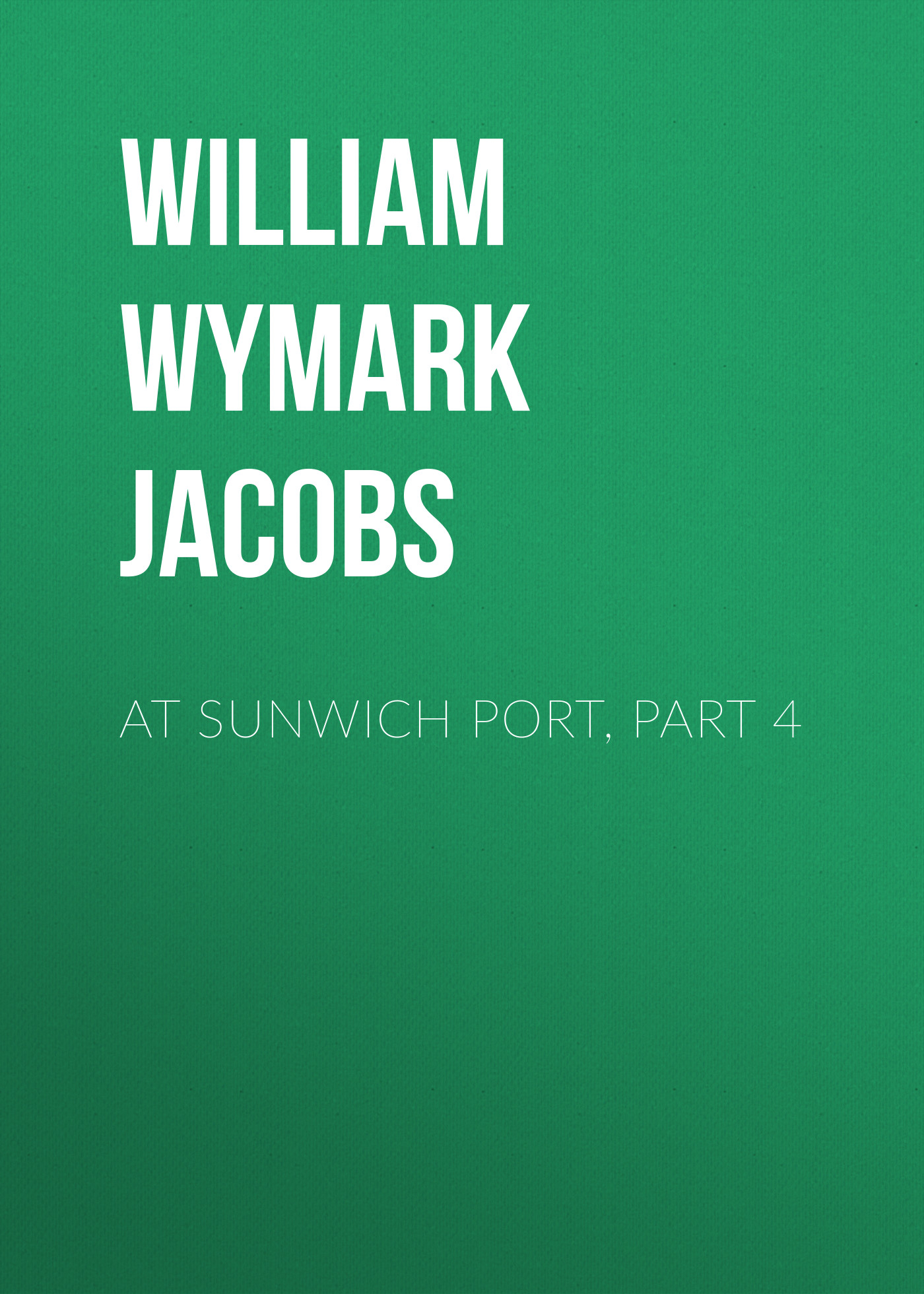 лучшая цена William Wymark Jacobs At Sunwich Port, Part 4