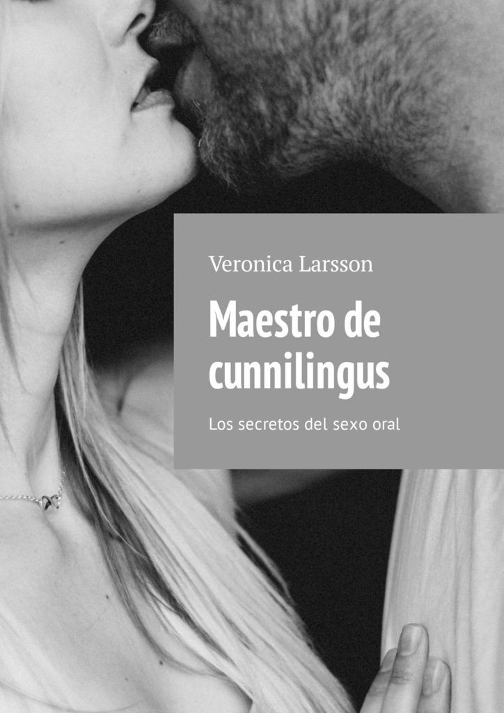 Veronica Larsson Maestro de cunnilingus. Los secretos del sexooral nosotros los de entonces