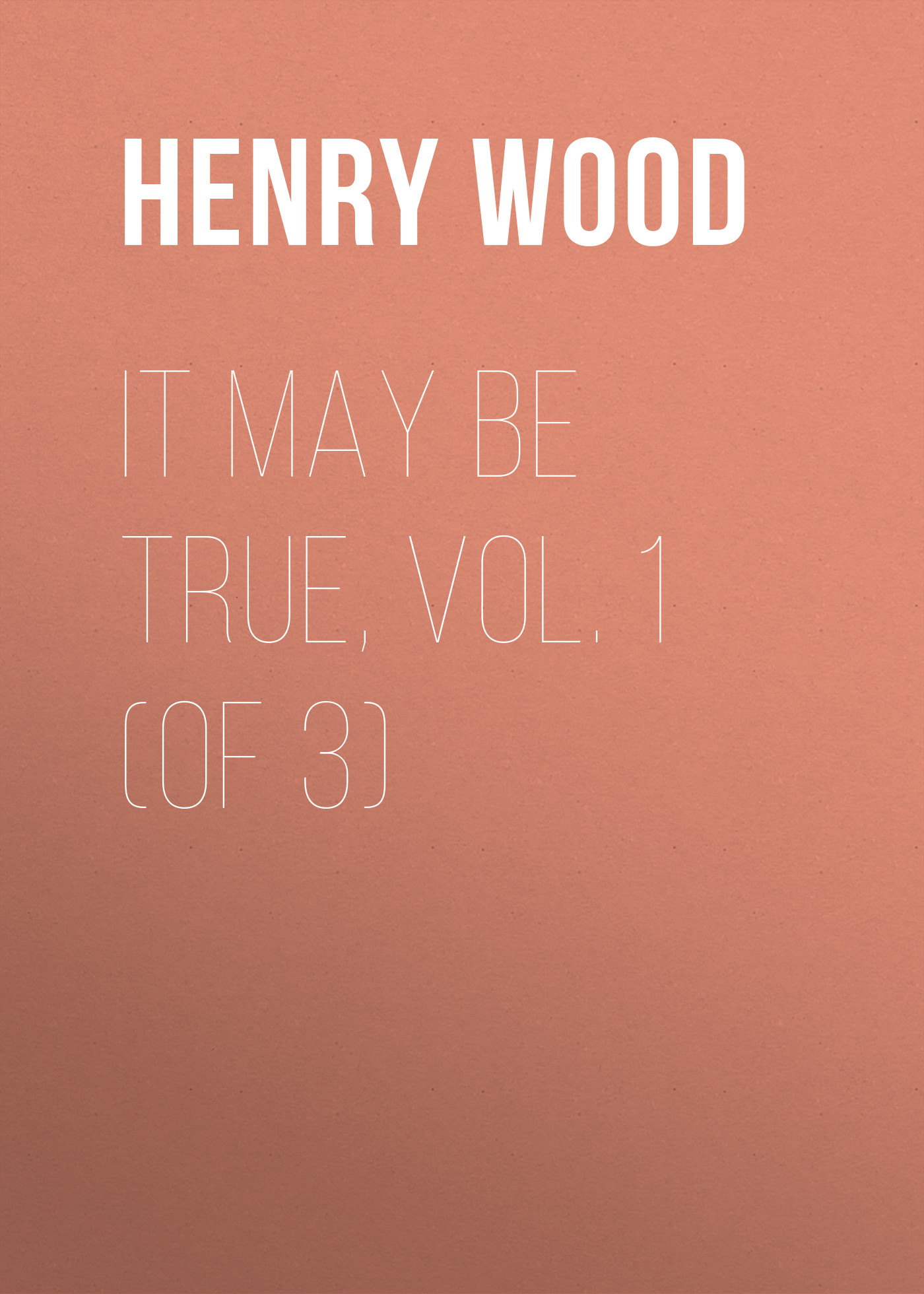 Henry Wood It May Be True, Vol. 1 (of 3) henry wood the story of charles strange vol 1 of 3