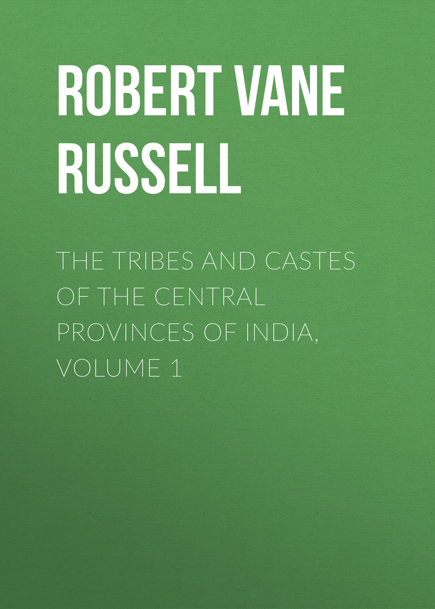 Robert Vane Russell The Tribes and Castes of the Central Provinces of India, Volume 1