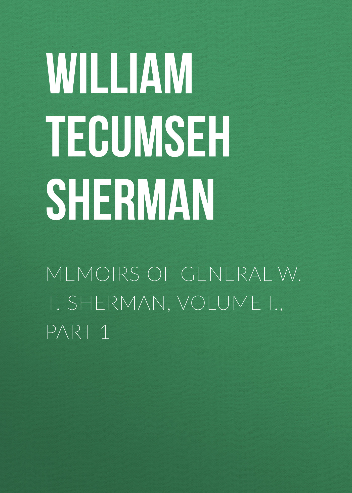 William Tecumseh Sherman Memoirs of General W. T. Sherman, Volume I., Part 1 цена
