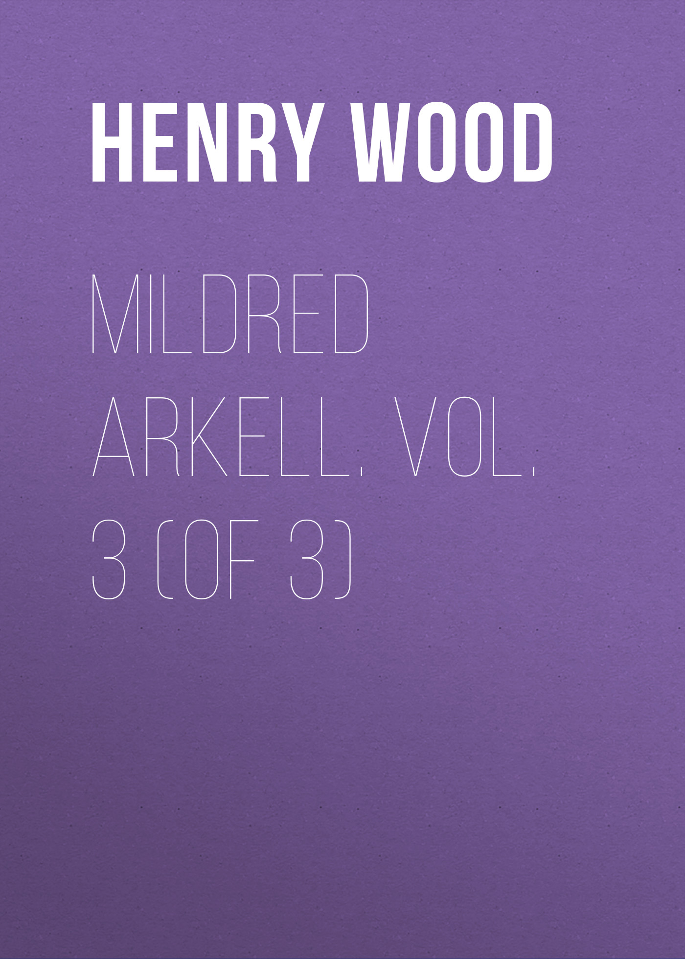 Henry Wood Mildred Arkell. Vol. 3 (of 3) henry wood trevlyn hold
