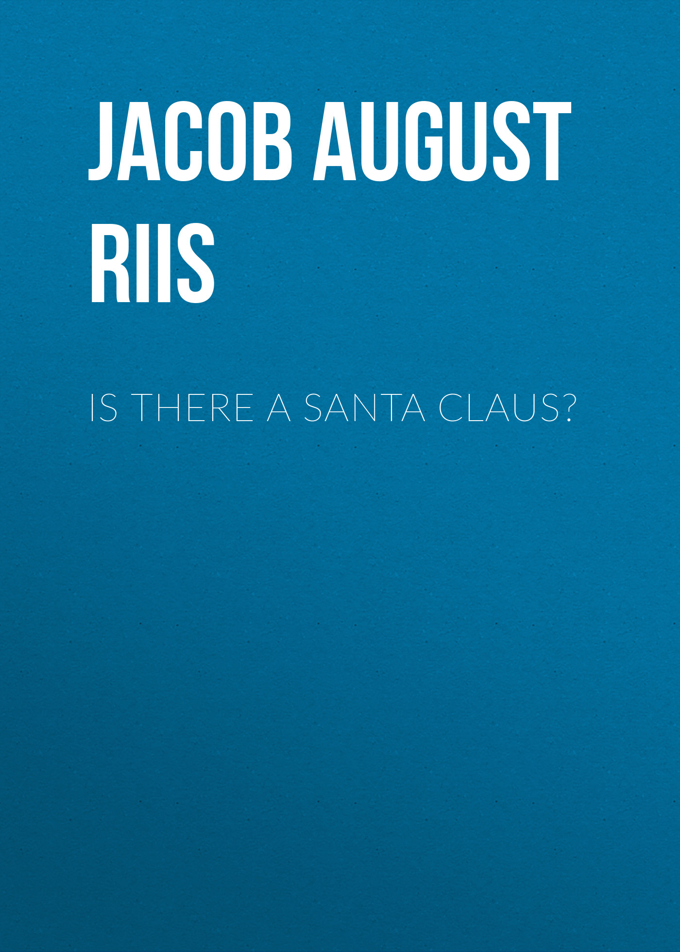 Jacob August Riis Is There a Santa Claus? santa claus