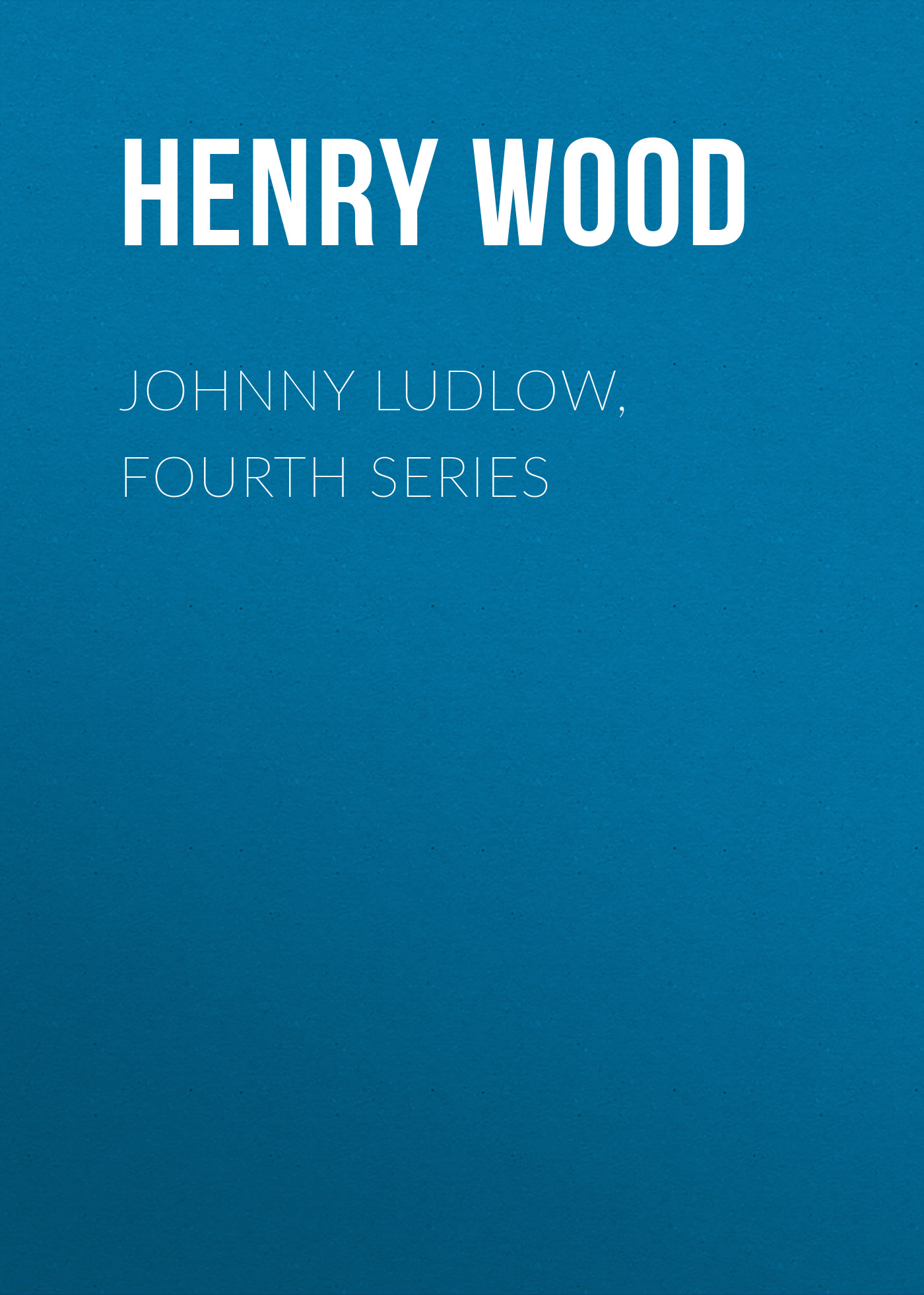 лучшая цена Henry Wood Johnny Ludlow, Fourth Series