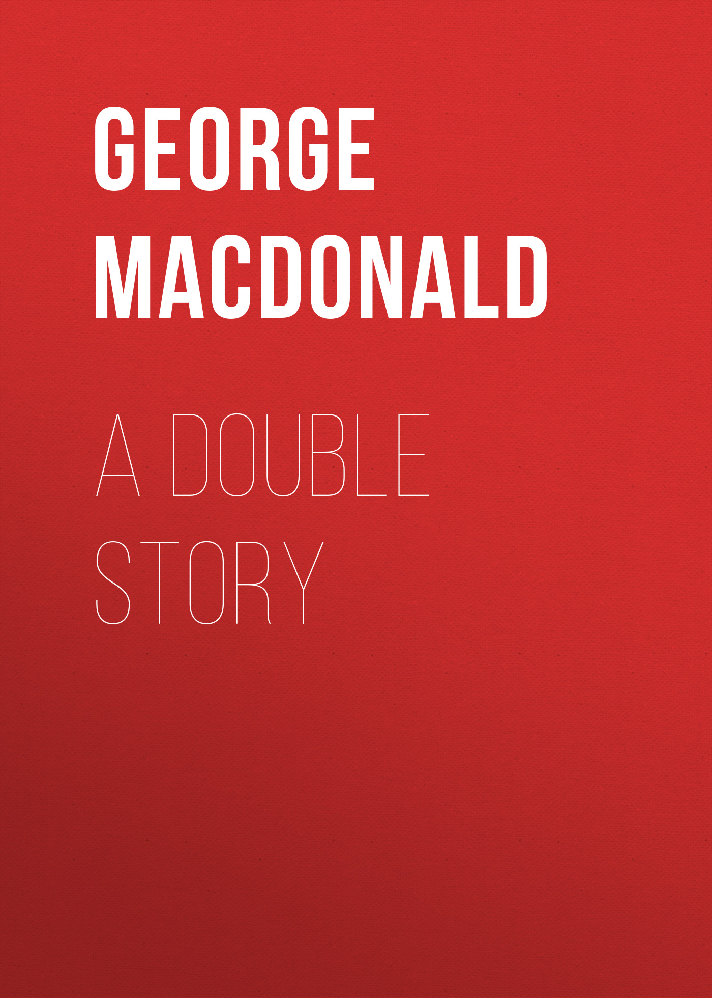 George MacDonald A Double Story george macdonald a double story