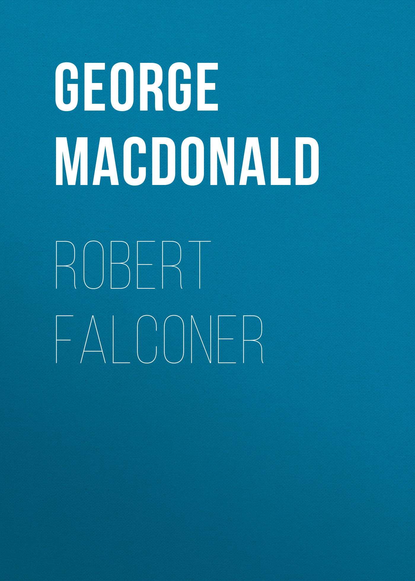 George MacDonald Robert Falconer george macdonald home again