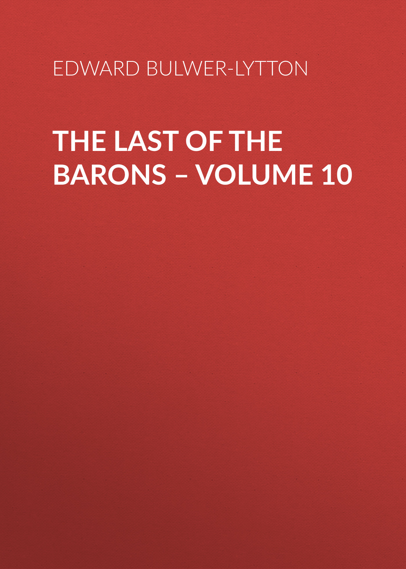 Эдвард Бульвер-Литтон The Last of the Barons – Volume 10 эдвард бульвер литтон harold the last of the saxon kings volume 10