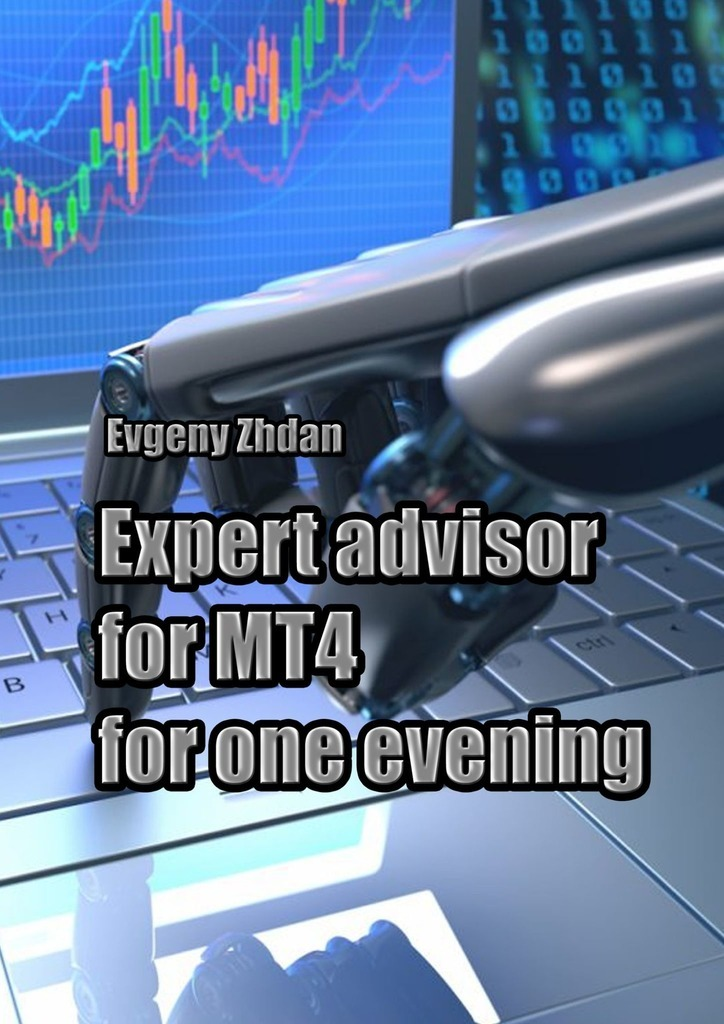 Evgeny Zhdan Expert advisor for MT4 for one evening jay hummel the essential advisor building value in the investor advisor relationship