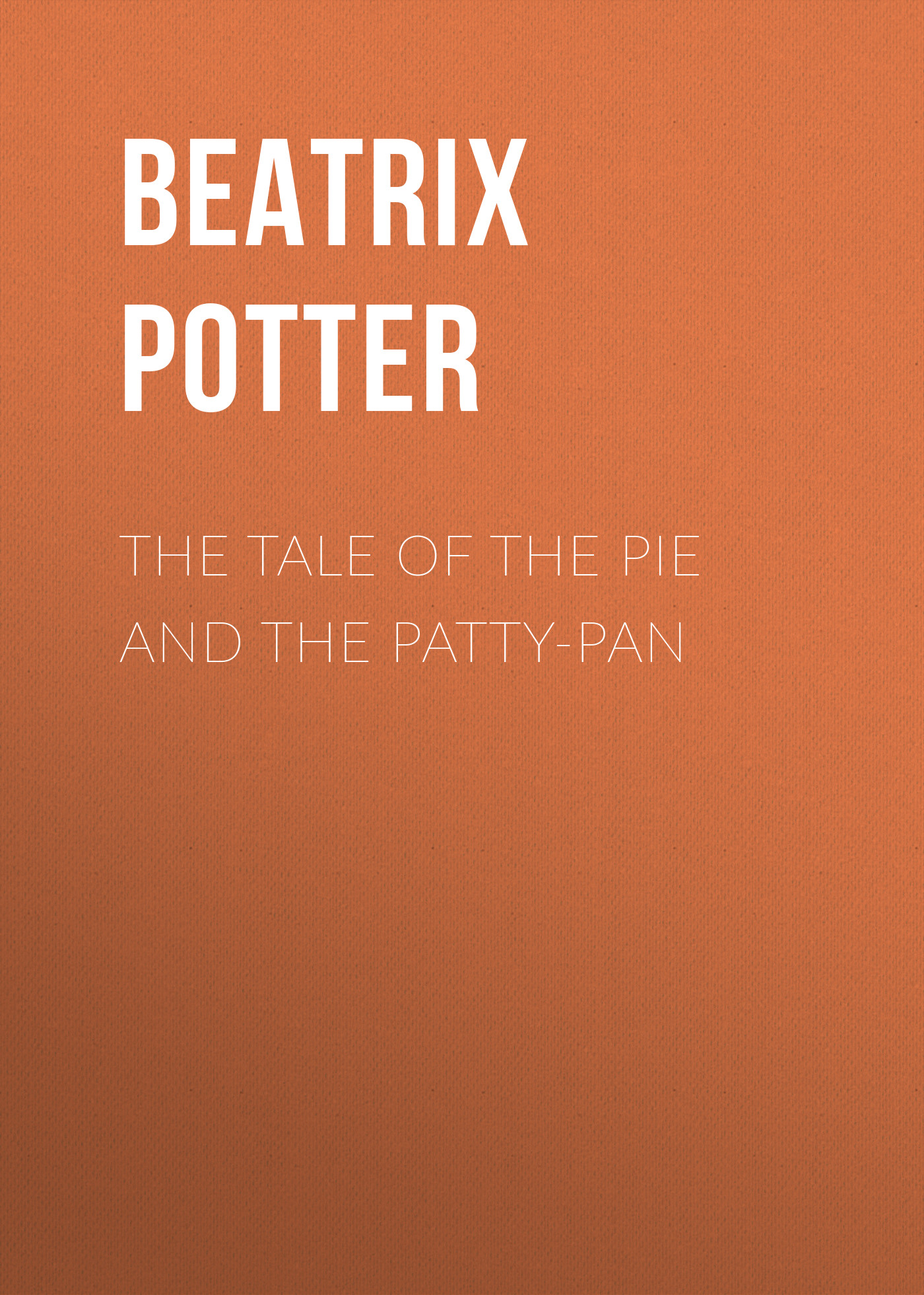 Беатрис Поттер The Tale of the Pie and the Patty-Pan the orphan s tale