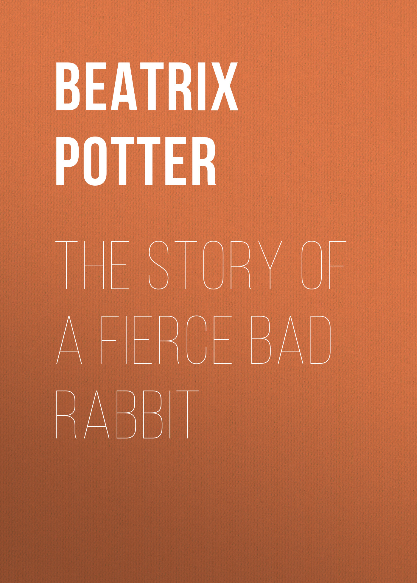Беатрис Поттер The Story of a Fierce Bad Rabbit goodwin harold leland the wailing octopus a rick brant science adventure story