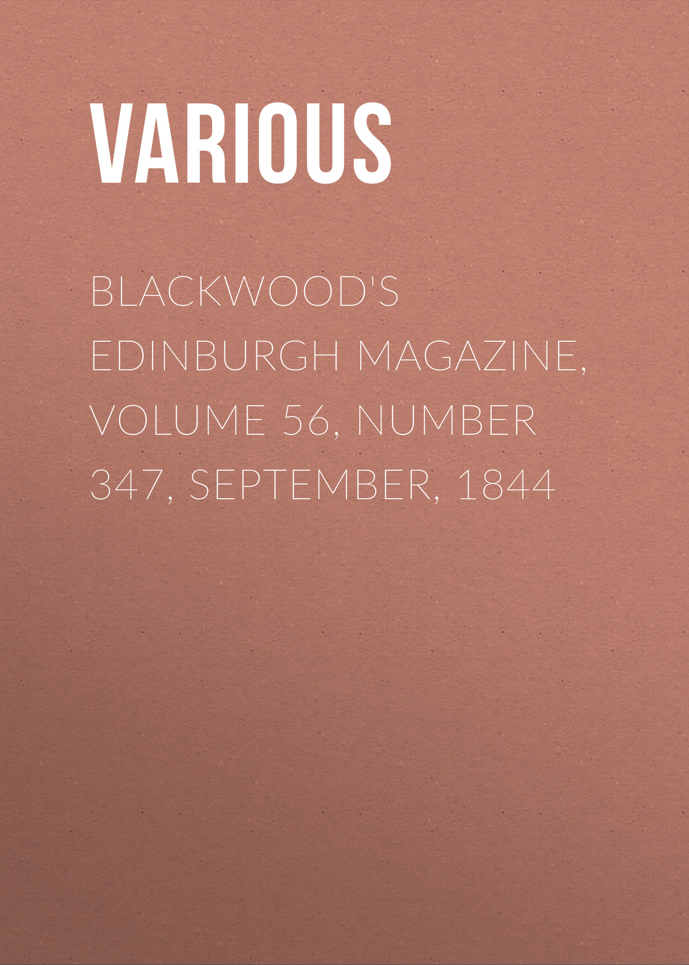 Blackwood\'s Edinburgh Magazine, Volume 56, Number 347, September, 1844 ( Various  )