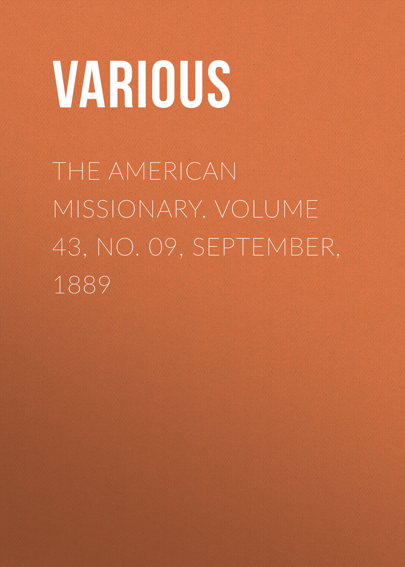 Various The American Missionary. Volume 43, No. 09, September, 1889