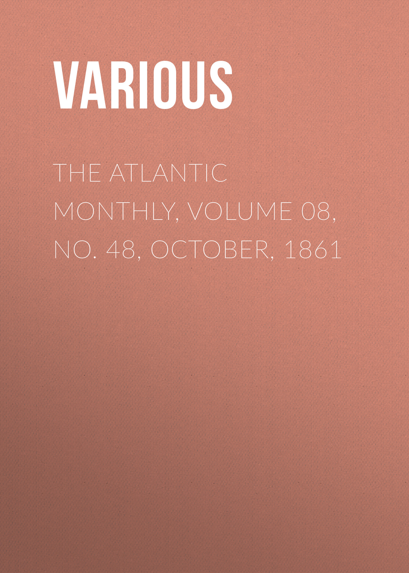 Various The Atlantic Monthly, Volume 08, No. 48, October, 1861 various armour s monthly cook book volume 2 no 12 october 1913