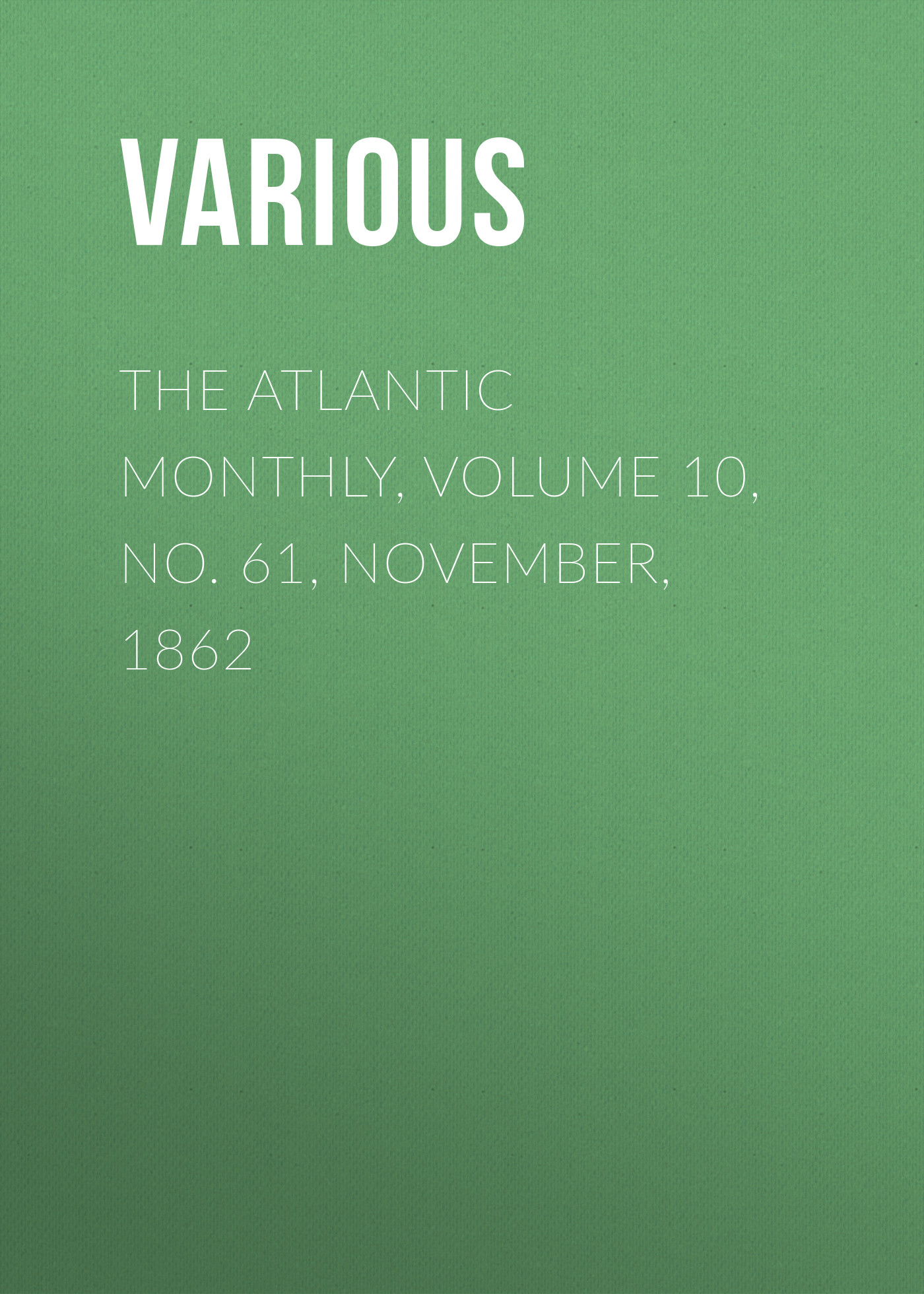 Various The Atlantic Monthly, Volume 10, No. 61, November, 1862 zamir iqbal introduction to islamic economics theory and application