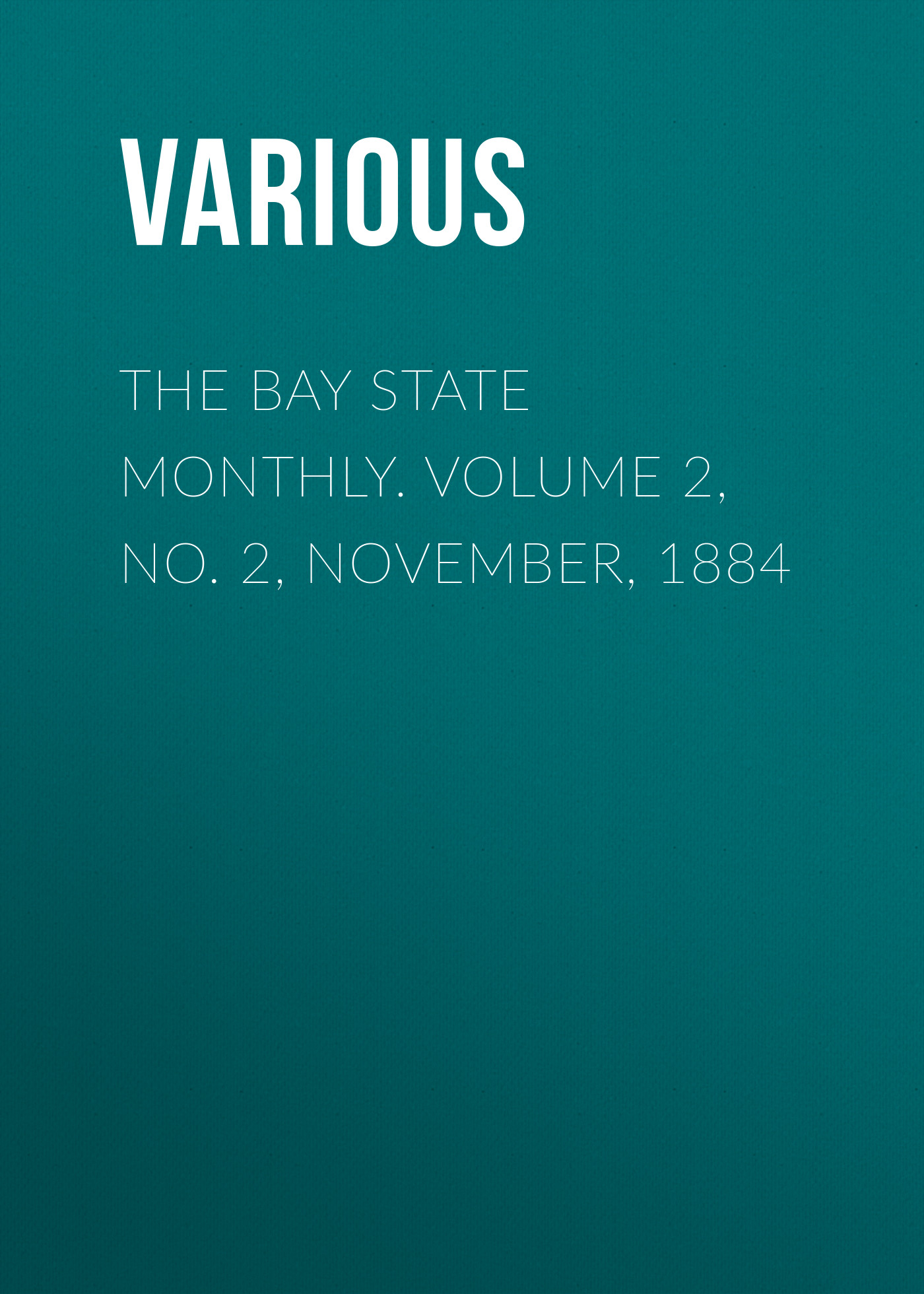 Various The Bay State Monthly. Volume 2, No. 2, November, 1884 the early november toronto