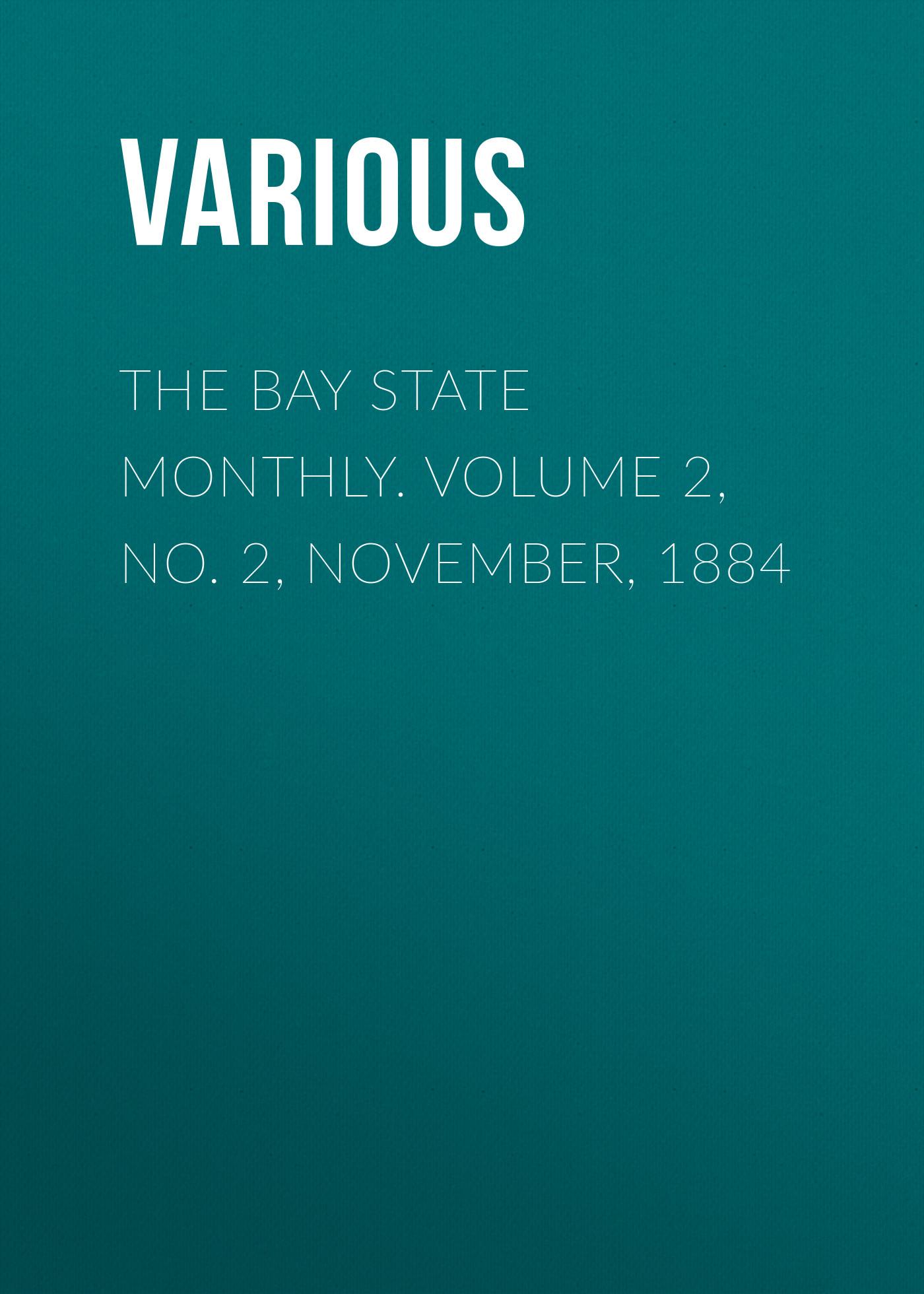 лучшая цена Various The Bay State Monthly. Volume 2, No. 2, November, 1884