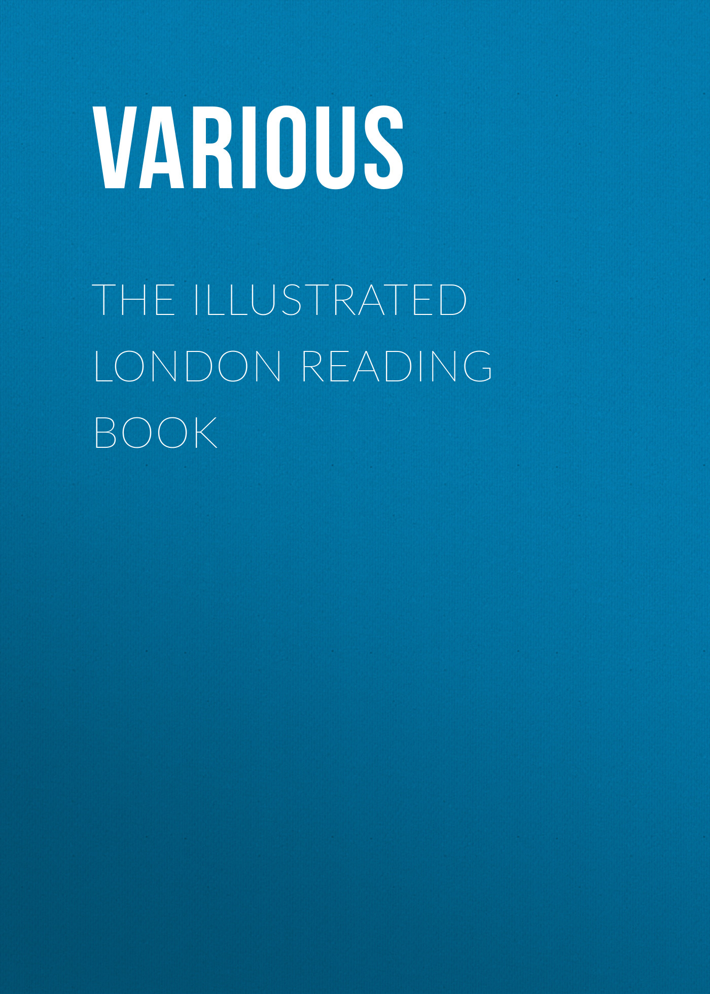 Various The Illustrated London Reading Book london the illustrated history
