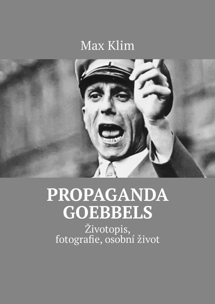 Max Klim Propaganda Goebbels. Životopis, fotografie, osobní život max klim paul joseph goebbels propaganda