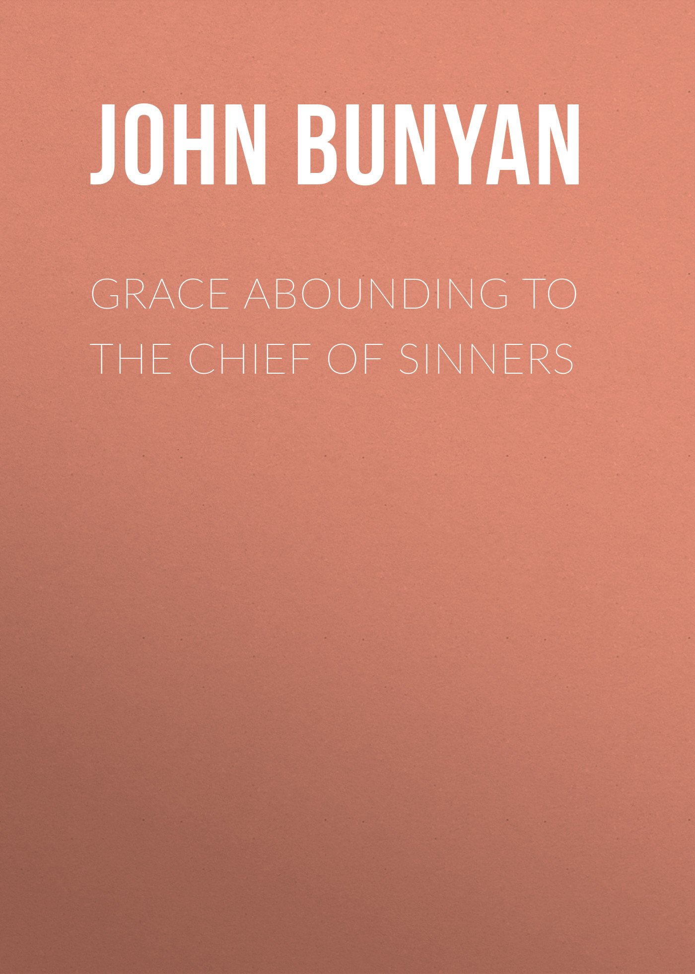 Фото - John Bunyan Grace Abounding to the Chief of Sinners st john of the cross ascent of mount carmel