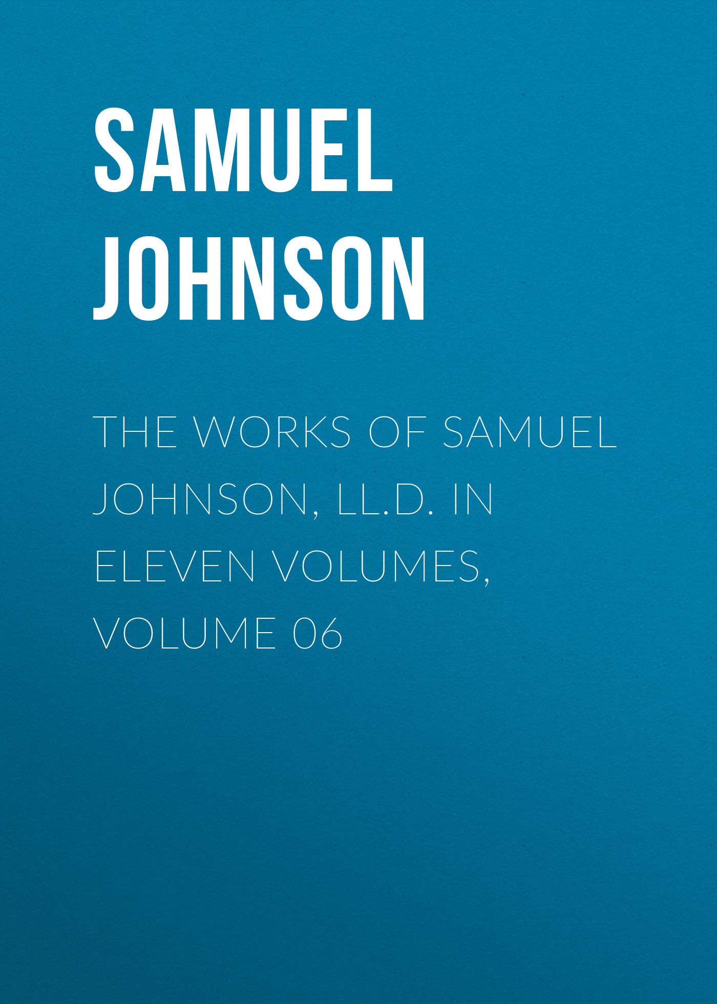 Samuel Johnson The Works of Samuel Johnson, LL.D. in Eleven Volumes, Volume 06 цена и фото