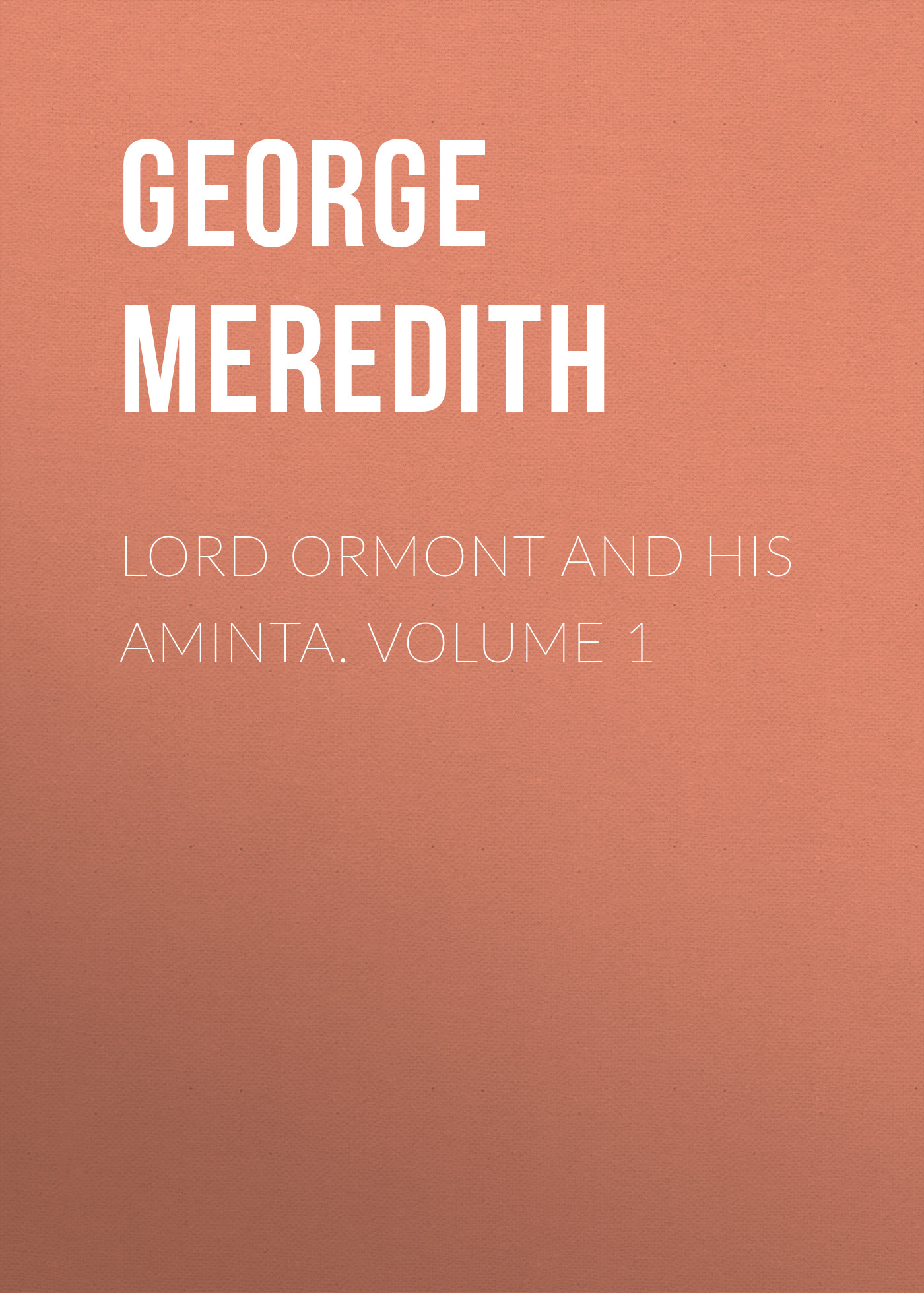 George Meredith Lord Ormont and His Aminta. Volume 1 george meredith lord ormont and his aminta volume 2