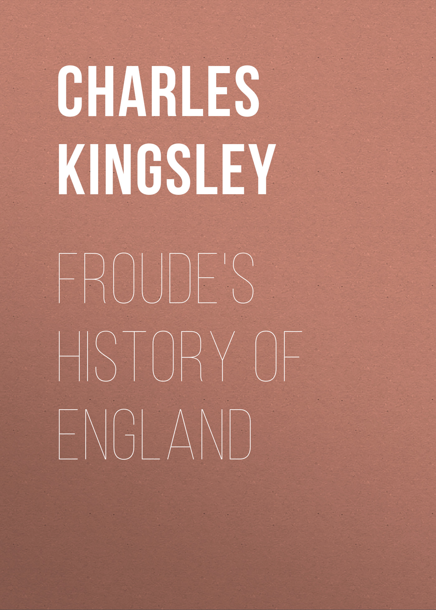 Charles Kingsley Froude's History of England charles warren currier history of religious orders