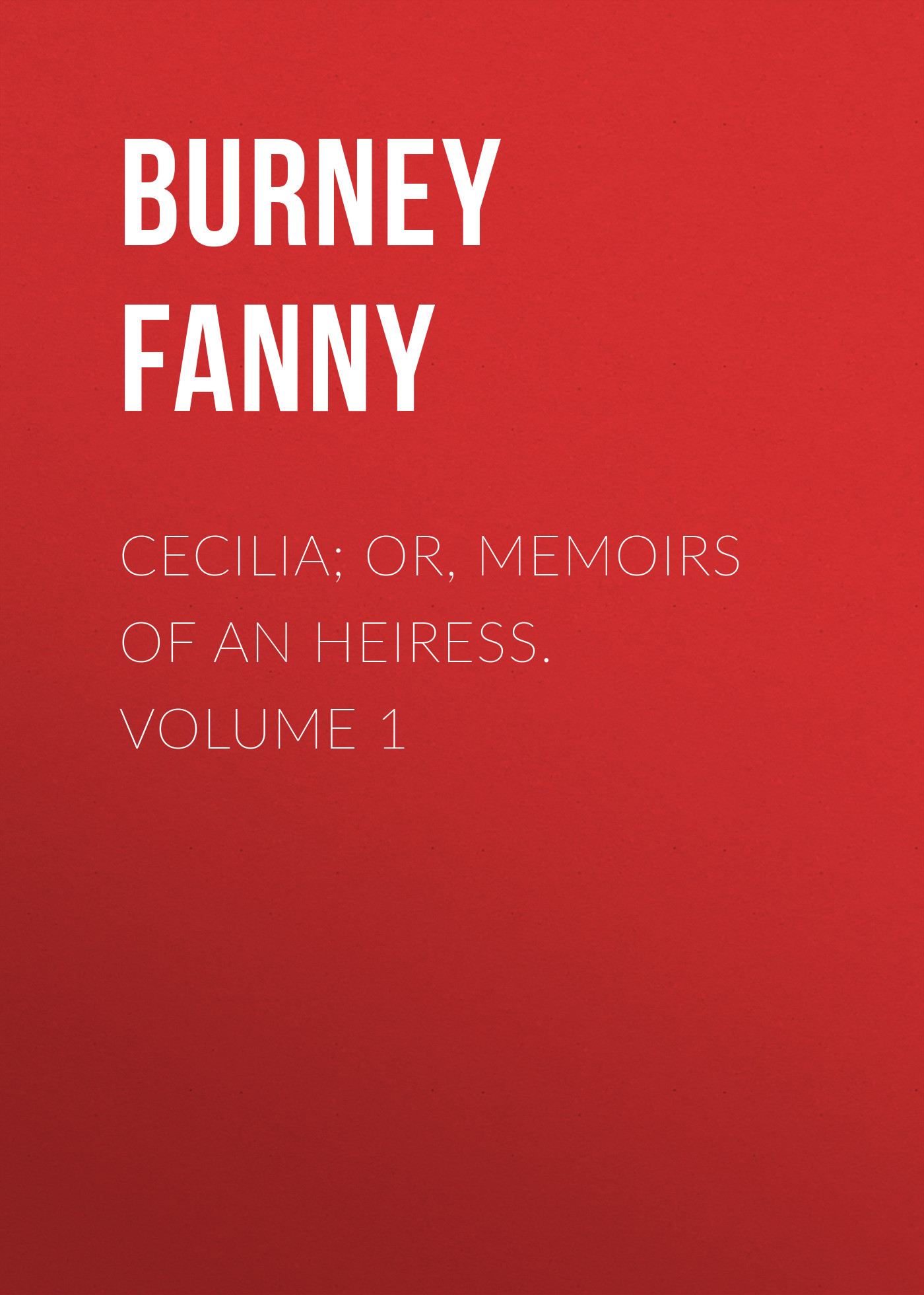 Burney Fanny Cecilia; Or, Memoirs of an Heiress. Volume 1 burney fanny the wanderer or female difficulties volume 5 of 5