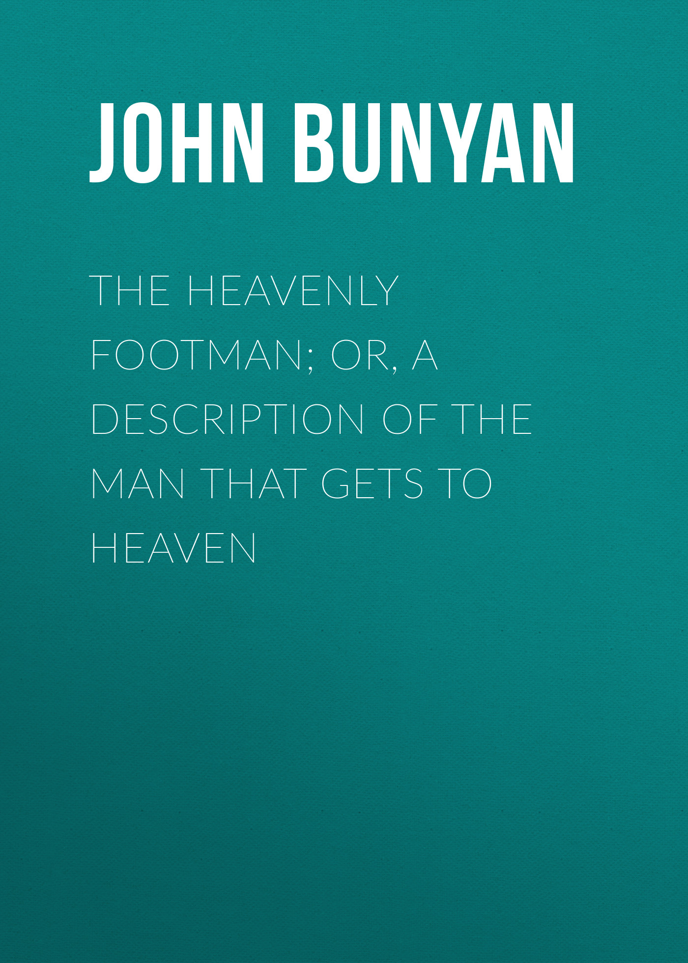 лучшая цена John Bunyan The Heavenly Footman; Or, A Description of the Man That Gets to Heaven