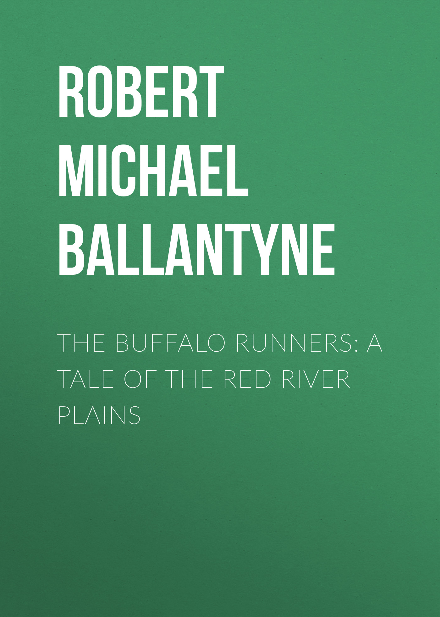 цена Robert Michael Ballantyne The Buffalo Runners: A Tale of the Red River Plains онлайн в 2017 году