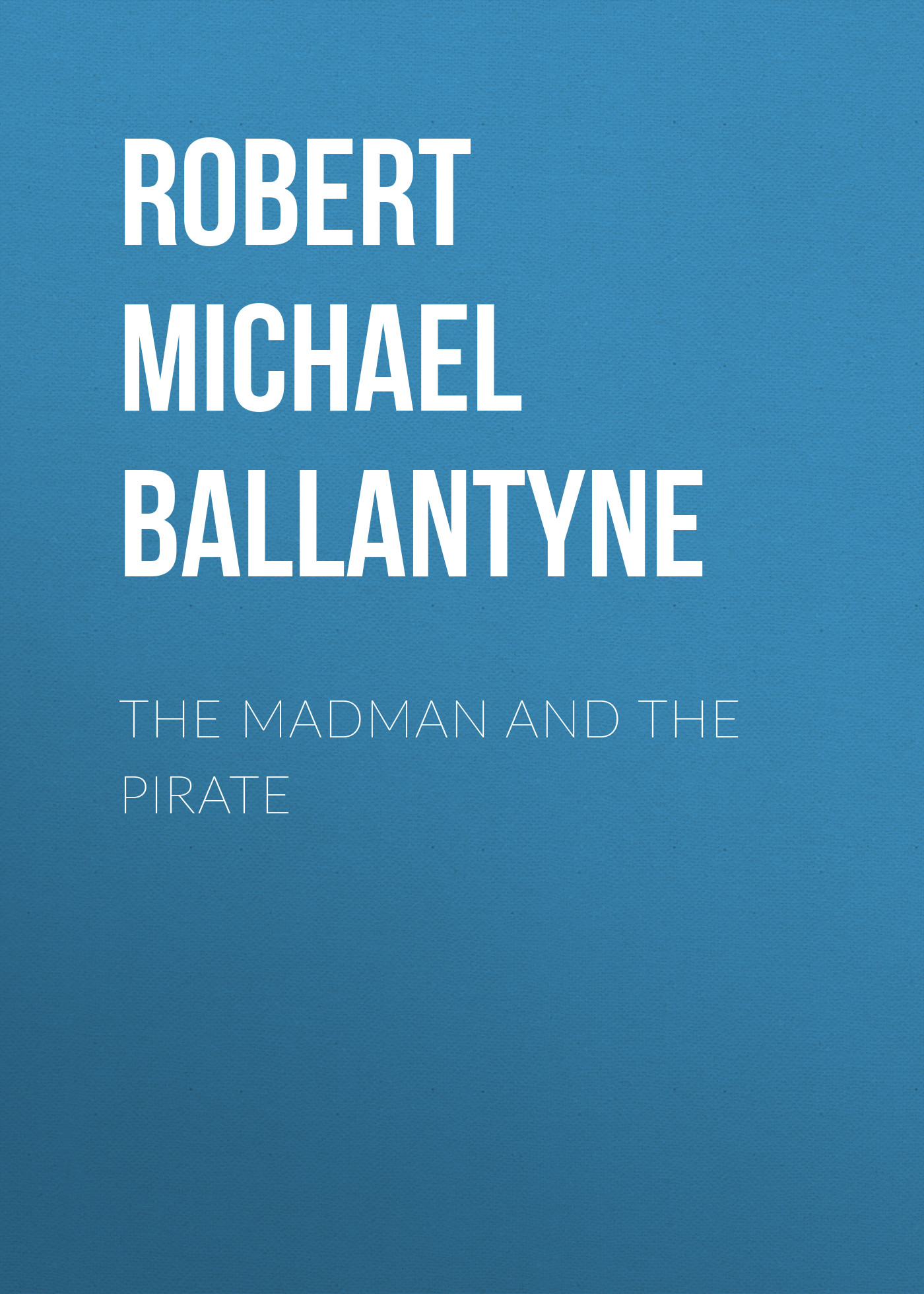 Robert Michael Ballantyne The Madman and the Pirate the pirate and the pagan
