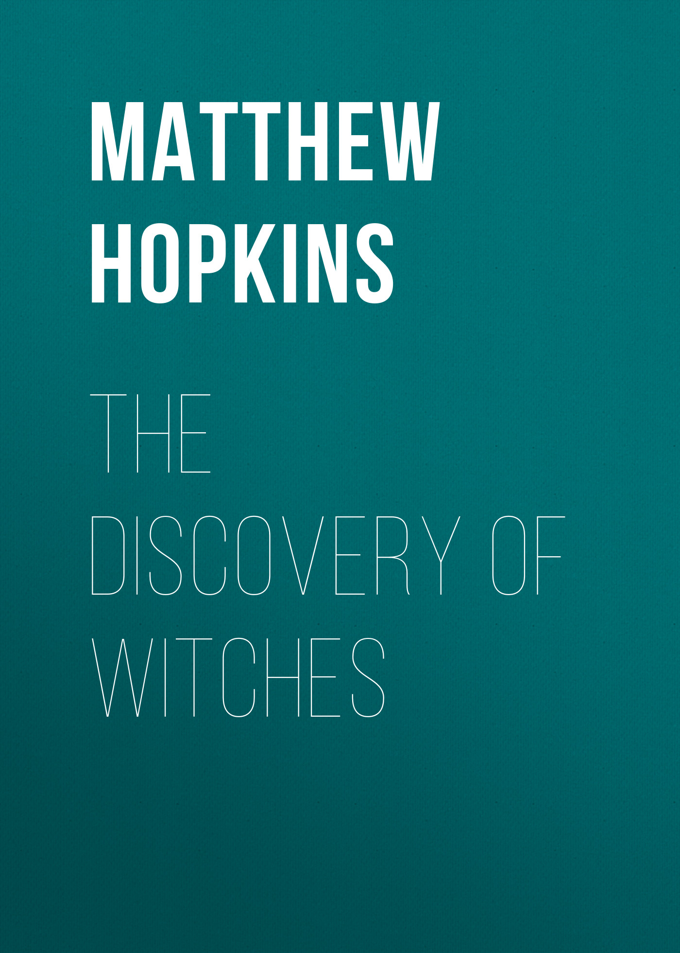Matthew Hopkins The Discovery of Witches the witches