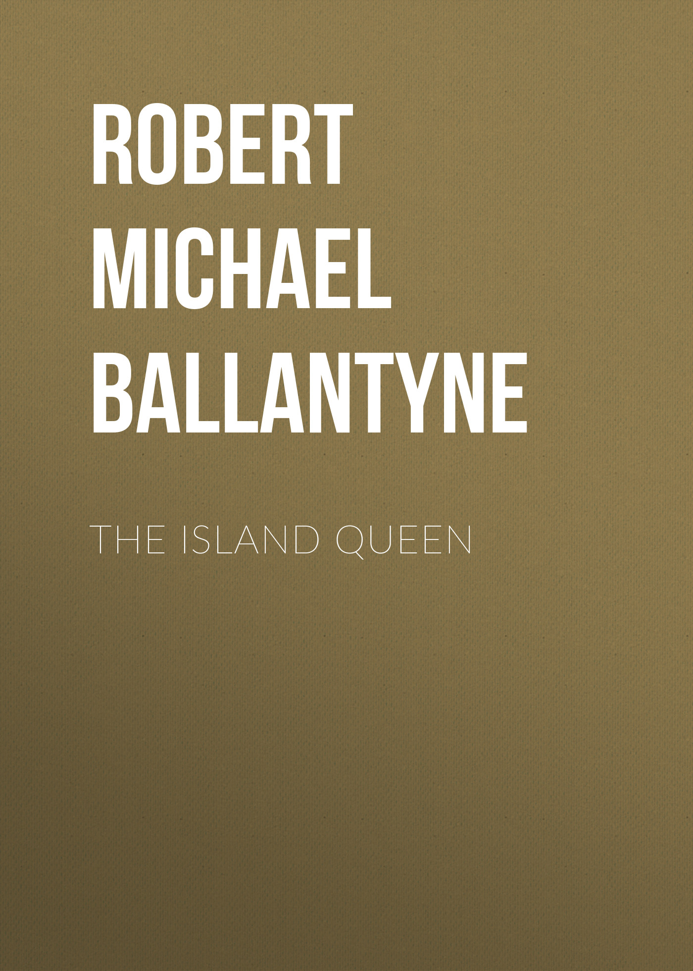 Robert Michael Ballantyne The Island Queen robert michael ballantyne the prairie chief