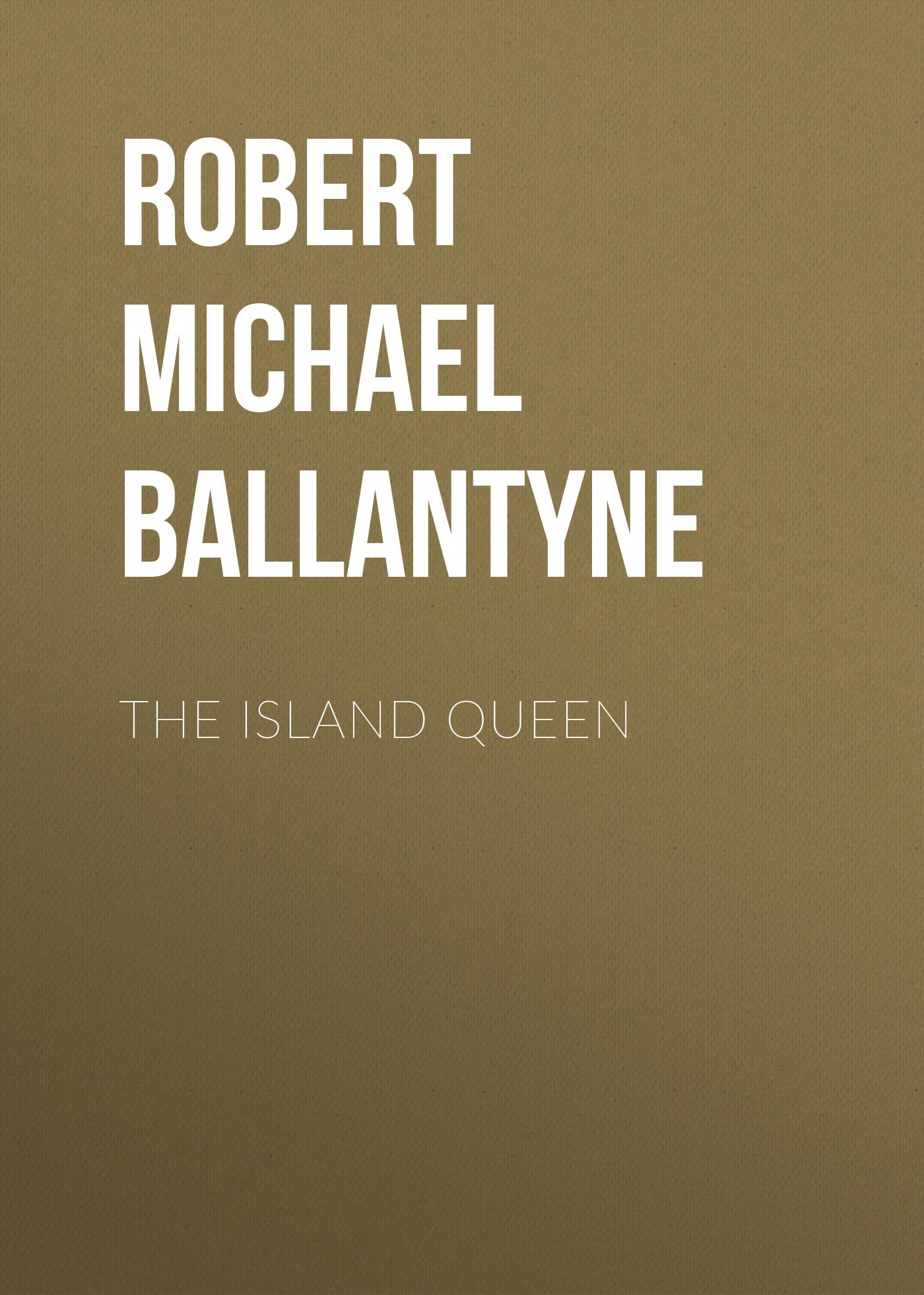 Robert Michael Ballantyne The Island Queen