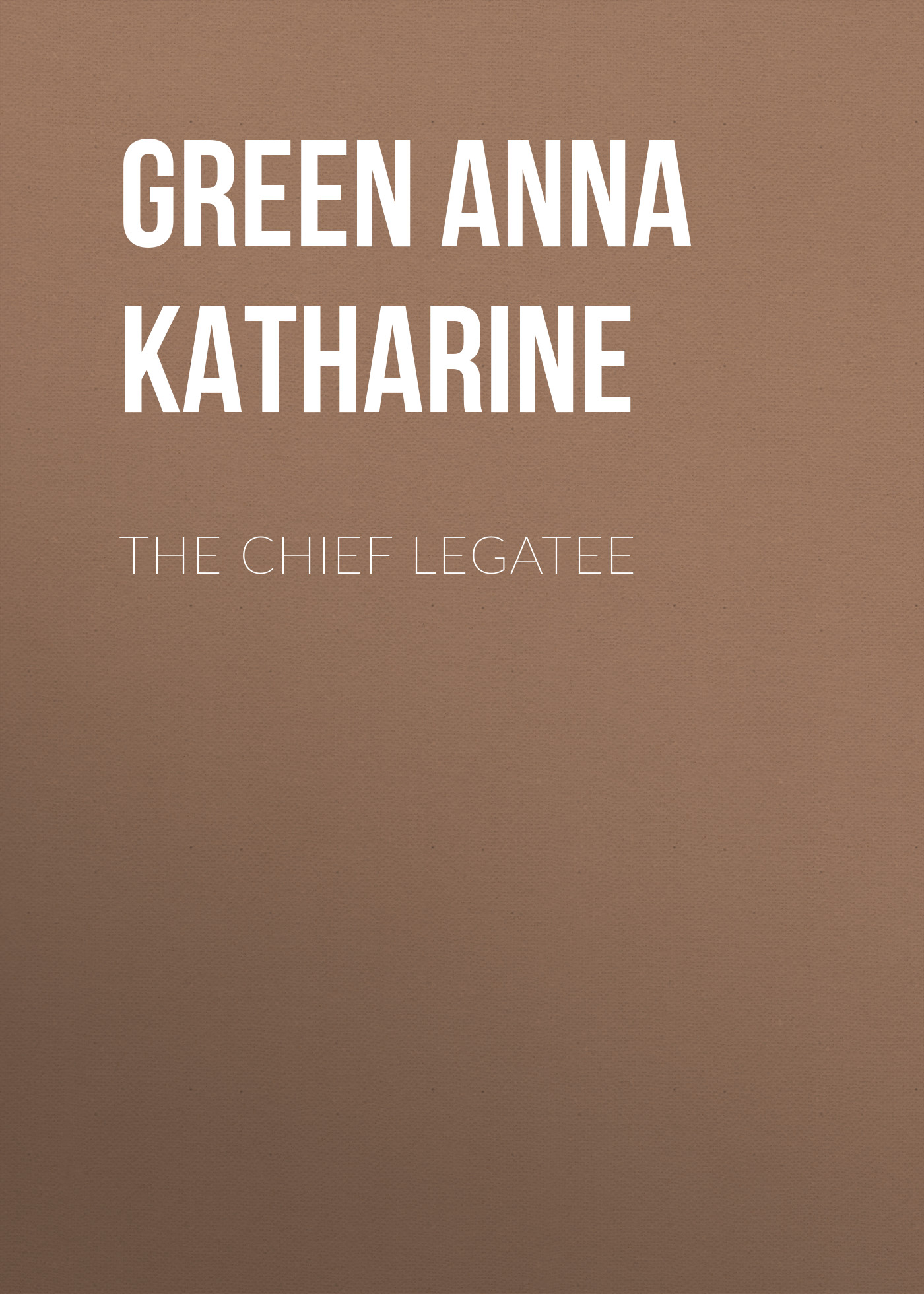 Green Anna Katharine The Chief Legatee green anna katharine cynthia wakeham s money
